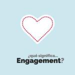 ¿Qué significa Engagement?