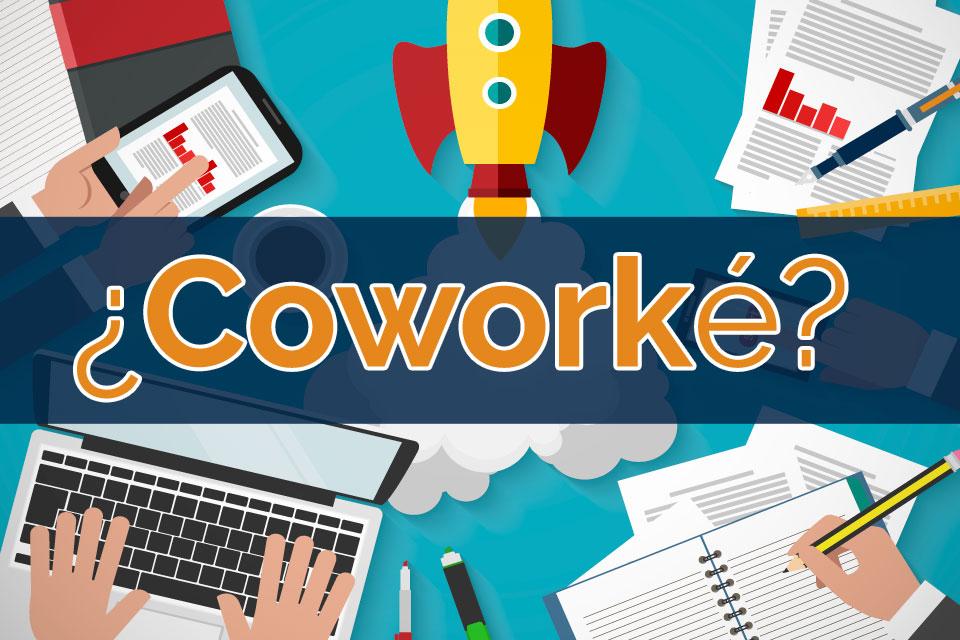 Coworking en España: ¿Coworké? #Emprendimiento
