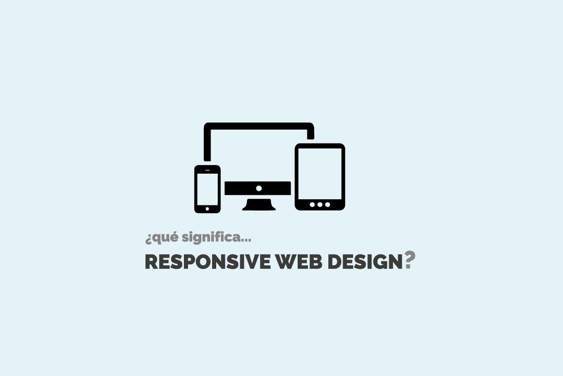 ¿Qué significa responsive web design?