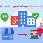 Cómo crear tu página de Google + Local en 5 pasos