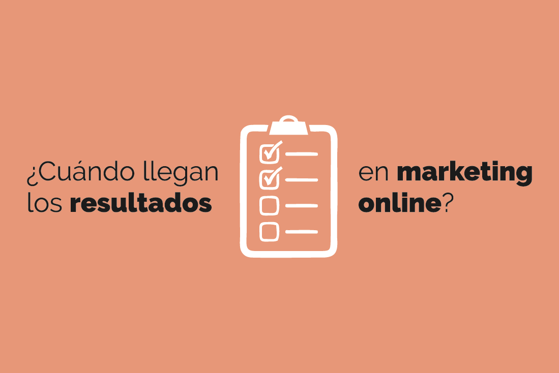 Resultados en marketing online, ¿cuándo esperarlos?