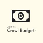 Crawl Budget: ¿qué es eso?