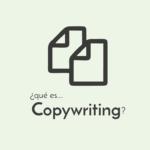 ¿Qué es el Copywriting o Copy en marketing? ¿Cuál es la función del Copywriter?