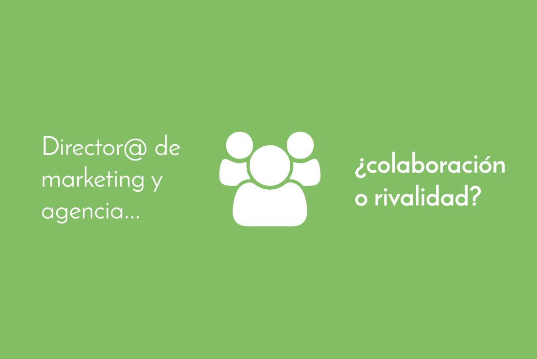 Director de marketing y agencia, colaboración o rivalidad