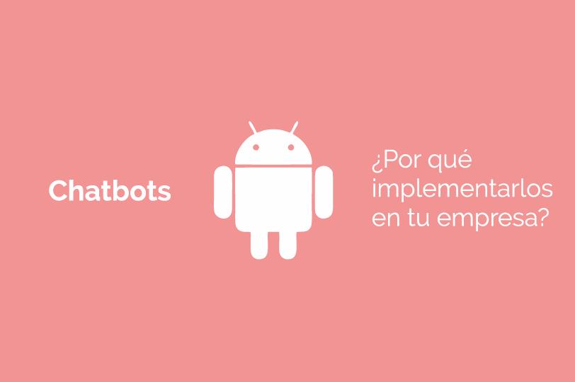 Chatbots: por qué deberías implementarlos en tu empresa.