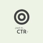 ¿Qué es CTR (Click Through Rate)?