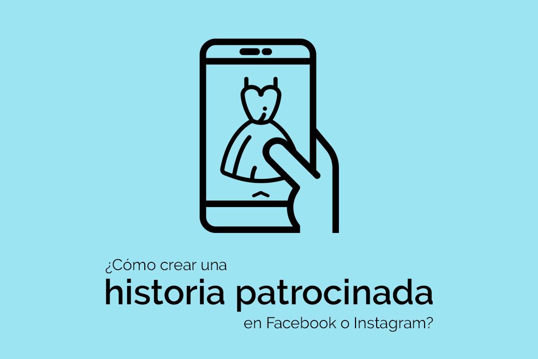 ¿Cómo crear una historia patrocinada en Facebook o Instagram?