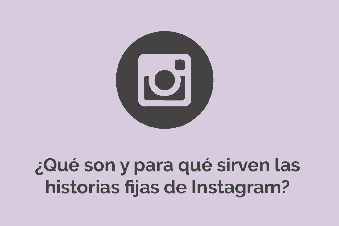 ¿Qué son y para qué sirven las historias fijas de Instagram?
