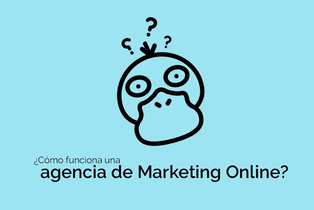 Cómo funciona una agencia de Markeiting online