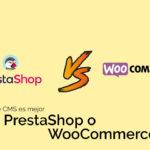 ¿Qué CMS es mejor PrestaShop o WooCommerce?